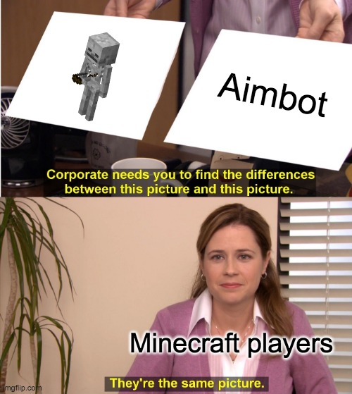 MINING AWAY! |  Aimbot; Minecraft players | image tagged in memes | made w/ Imgflip meme maker