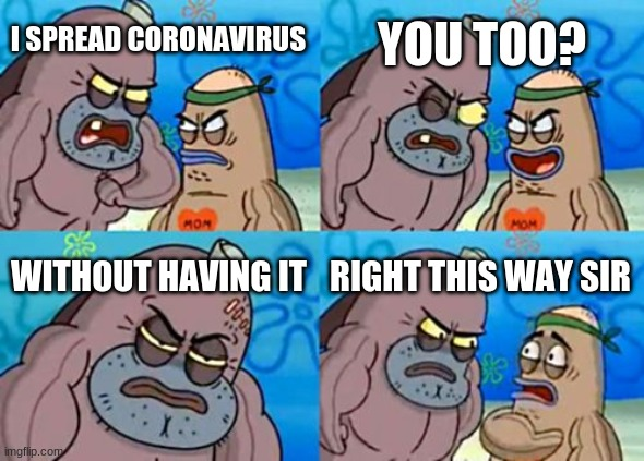 How Tough Are You |  YOU TOO? I SPREAD CORONAVIRUS; WITHOUT HAVING IT; RIGHT THIS WAY SIR | image tagged in memes,how tough are you,coronavirus,funny | made w/ Imgflip meme maker