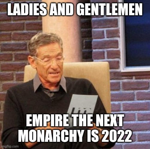 ETNM is 2022 |  LADIES AND GENTLEMEN; EMPIRE THE NEXT MONARCHY IS 2022 | image tagged in memes,maury lie detector | made w/ Imgflip meme maker