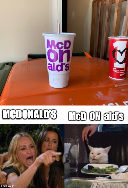McD  ON  ald's; MCDONALD'S | image tagged in memes,woman yelling at cat,mcdonalds | made w/ Imgflip meme maker