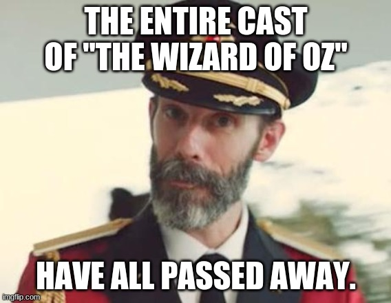 "There's no disrespect intended. There's no disrespect intended.There's no disrespect intended. |  THE ENTIRE CAST OF ""THE WIZARD OF OZ""; HAVE ALL PASSED AWAY. 