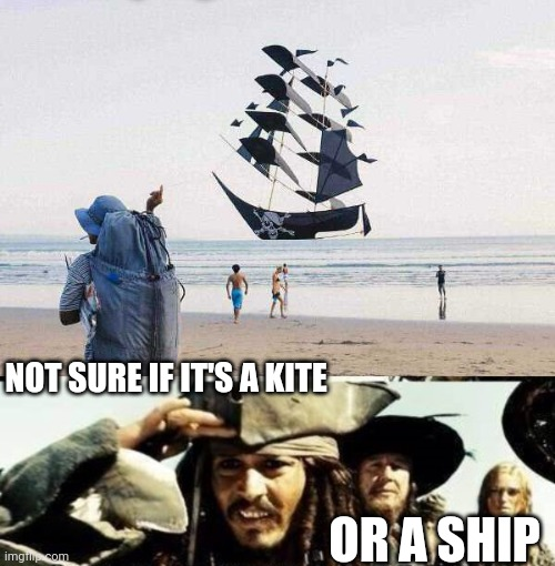 BOTH! A PIRATE SHIP KITE |  NOT SURE IF IT'S A KITE; OR A SHIP | image tagged in memes,pirate,jack sparrow,kite,optical illusion | made w/ Imgflip meme maker