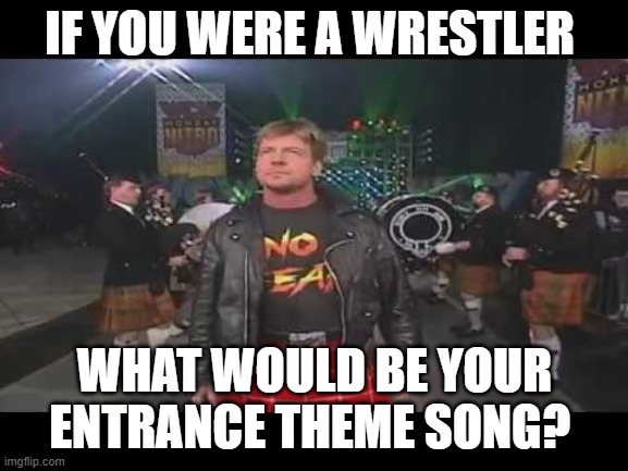 Piper's Pit |  IF YOU WERE A WRESTLER; WHAT WOULD BE YOUR ENTRANCE THEME SONG? | image tagged in roddy piper,wwf,wrestlemania,wrestling,pro wrestling | made w/ Imgflip meme maker