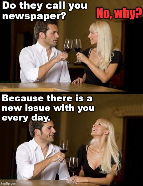 Dating do's and don'ts |  Do they call you  newspaper? No, why? Because there is a  new issue with you  every day. | image tagged in couple drinking,issues,dating | made w/ Imgflip meme maker