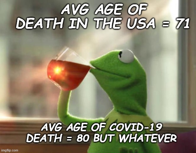 But That's None Of My Business (Neutral) |  AVG AGE OF DEATH IN THE USA = 71; AVG AGE OF COVID-19 DEATH = 80 BUT WHATEVER | image tagged in memes,but that's none of my business neutral | made w/ Imgflip meme maker
