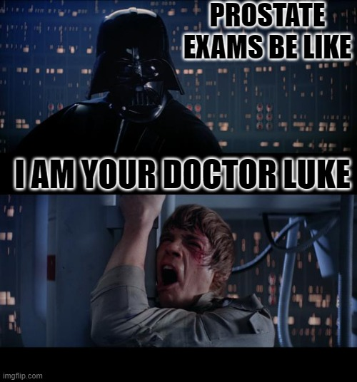 Prostate Problems |  PROSTATE EXAMS BE LIKE; I AM YOUR DOCTOR LUKE | image tagged in memes,star wars no,funny,funny memes,lmao | made w/ Imgflip meme maker