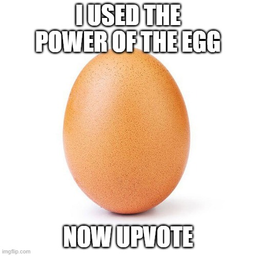 i have used the power Peasant |  I USED THE POWER OF THE EGG; NOW UPVOTE | image tagged in egg,power,gifs,why are you still reading these tags,stop reading the tags,stop it rn | made w/ Imgflip meme maker