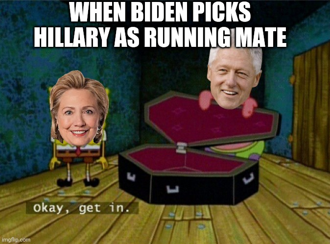 No surprise here... |  WHEN BIDEN PICKS HILLARY AS RUNNING MATE | image tagged in spongebob coffin,joe biden,creepy joe biden,clinton corruption,hillary clinton,bill clinton | made w/ Imgflip meme maker