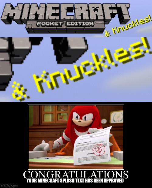Minecraft & Knuckles |  YOUR MINECRAFT SPLASH TEXT HAS BEEN APPROVED | image tagged in meme approved knuckles,sonic the hedgehog,minecraft | made w/ Imgflip meme maker