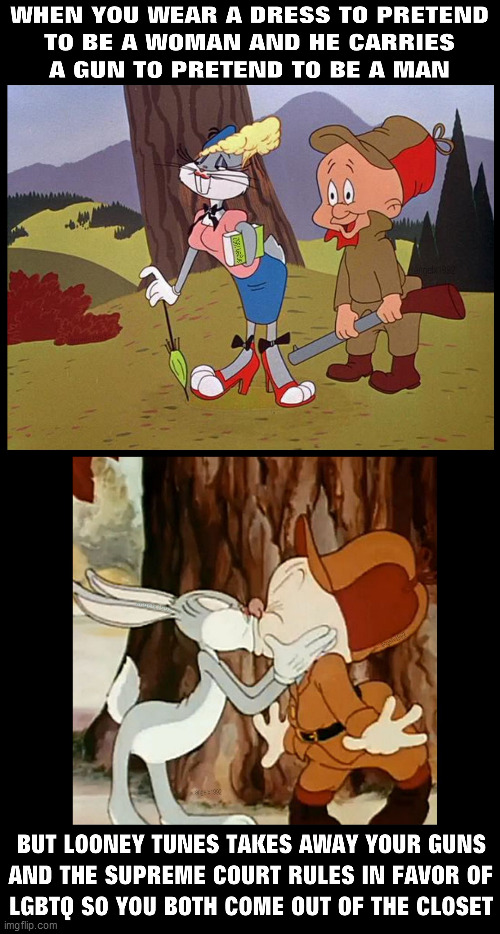 image tagged in bugs bunny,elmer fudd,lgbtq,gun rights,toxic masculinity,supreme court | made w/ Imgflip meme maker