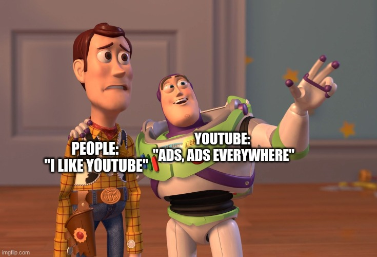 "Too Many Youtube Ads |  YOUTUBE:  ""ADS, ADS EVERYWHERE""; PEOPLE:  ""I LIKE YOUTUBE"" 