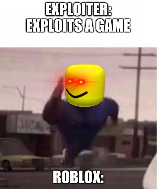 Officer Earl Running |  EXPLOITER: EXPLOITS A GAME; ROBLOX: | image tagged in officer earl running | made w/ Imgflip meme maker