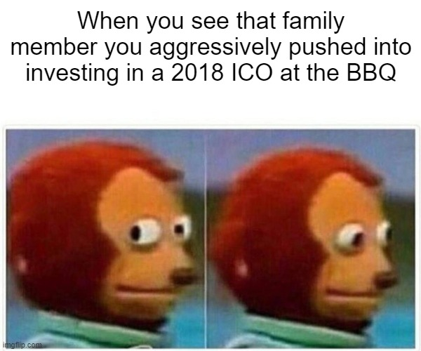 Fellow bag-holder |  When you see that family member you aggressively pushed into investing in a 2018 ICO at the BBQ | image tagged in memes,monkey puppet,crypto,cryptocurrency | made w/ Imgflip meme maker
