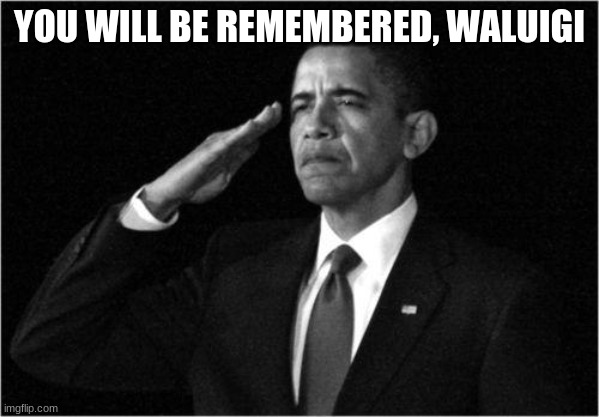 YOU WILL BE REMEMBERED, WALUIGI | image tagged in obama-salute | made w/ Imgflip meme maker