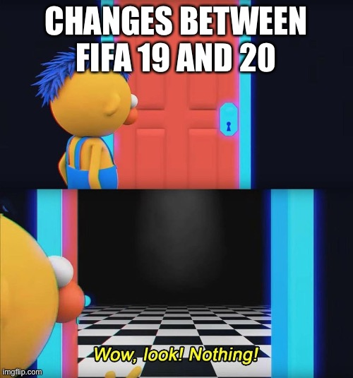 wow look... nothing |  CHANGES BETWEEN FIFA 19 AND 20 | image tagged in wow look nothing,fifa,unfunny,memes | made w/ Imgflip meme maker