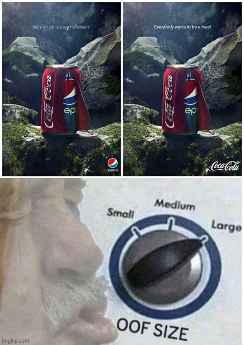 image tagged in oof size large,coca cola,pepsi,memes,roasted | made w/ Imgflip meme maker