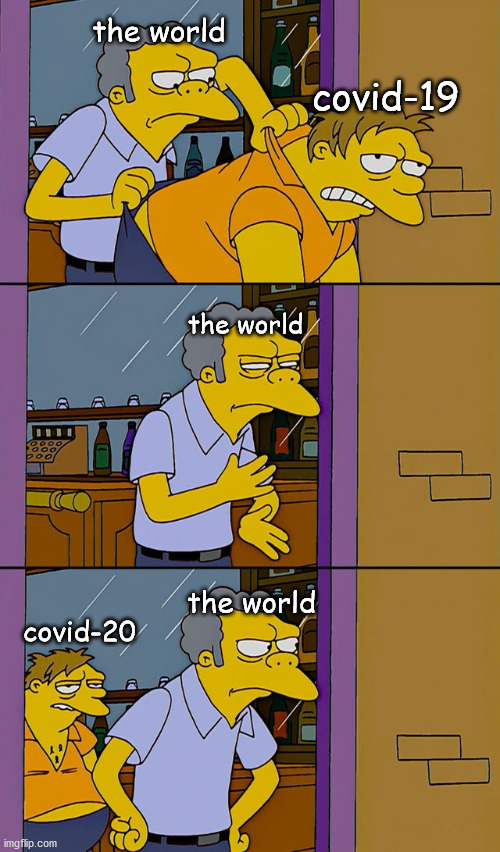 Moe throws Barney |  the world; covid-19; the world; covid-20; the world | image tagged in moe throws barney | made w/ Imgflip meme maker