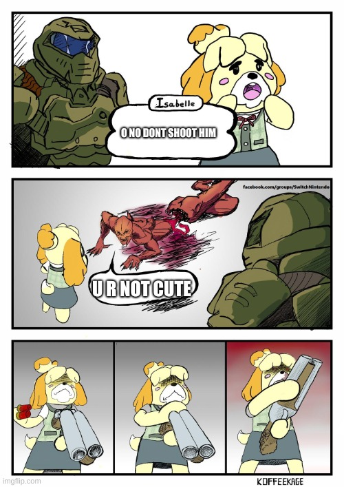 Pew Pew |  O NO DONT SHOOT HIM; U R NOT CUTE | image tagged in isabelle doomguy | made w/ Imgflip meme maker