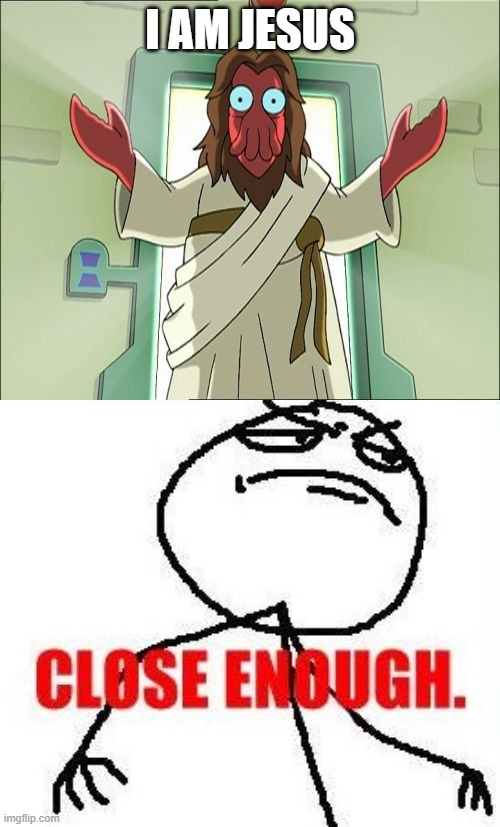 I AM JESUS | image tagged in memes,zoidberg jesus,close enough | made w/ Imgflip meme maker