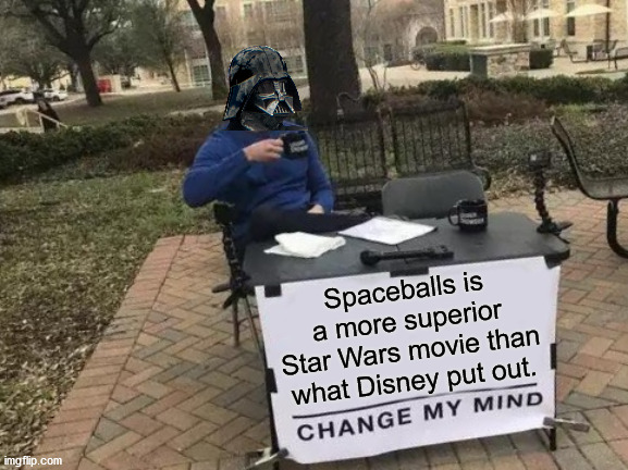 Spaceballs is much better than any Star Wars movie made. |  Spaceballs is a more superior Star Wars movie than what Disney put out. | image tagged in memes,change my mind,spaceballs,star wars | made w/ Imgflip meme maker