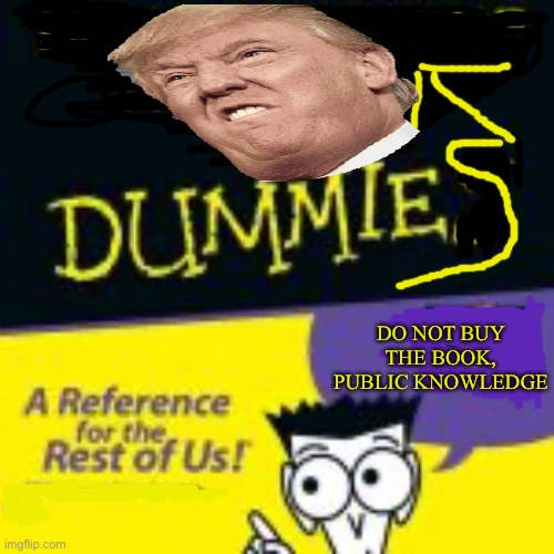 For Dummies |  DO NOT BUY THE BOOK, PUBLIC KNOWLEDGE | image tagged in funny,politics,donald trump,funny memes | made w/ Imgflip meme maker