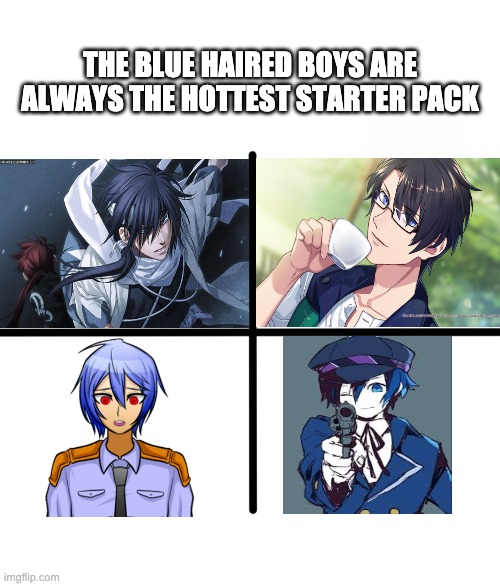 I know its an old joke but I'm making it nonetheless |  THE BLUE HAIRED BOYS ARE ALWAYS THE HOTTEST STARTER PACK | image tagged in memes,blank starter pack | made w/ Imgflip meme maker