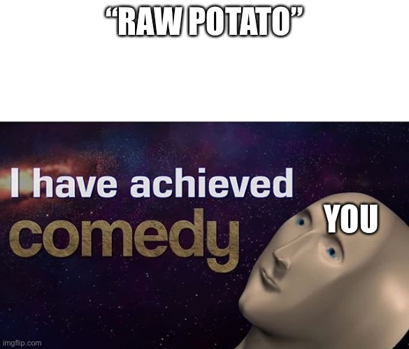 """RAW POTATO"" YOU 