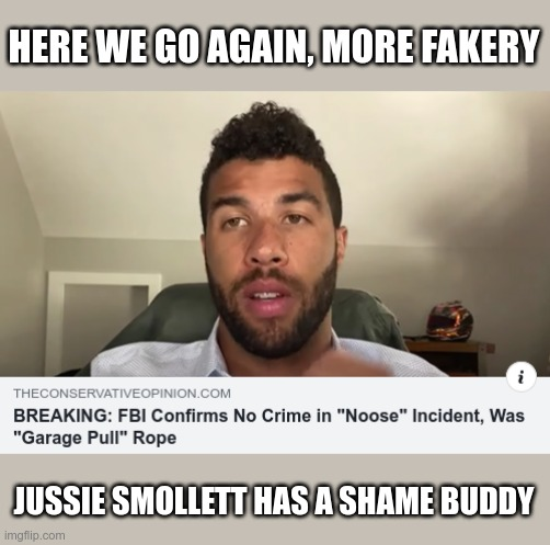 Bubba Wallace - dumbass |  HERE WE GO AGAIN, MORE FAKERY; JUSSIE SMOLLETT HAS A SHAME BUDDY | image tagged in nascar,fake news,fake people,liars | made w/ Imgflip meme maker