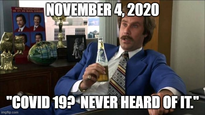 "When the tail quits wagging the dog. |  NOVEMBER 4, 2020; ""COVID 19?  NEVER HEARD OF IT."" 