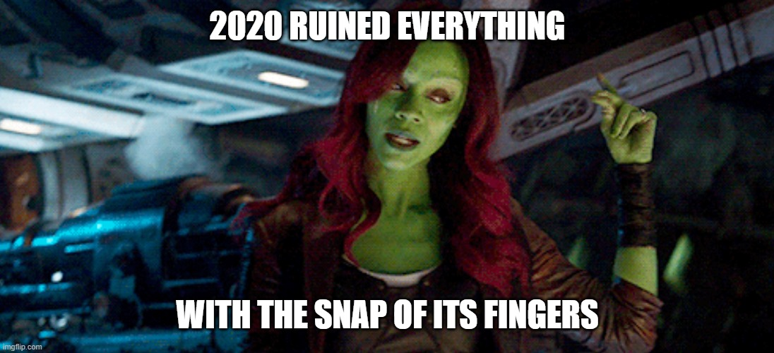 2020 RUINED EVERYTHING WITH THE SNAP OF ITS FINGERS | made w/ Imgflip meme maker