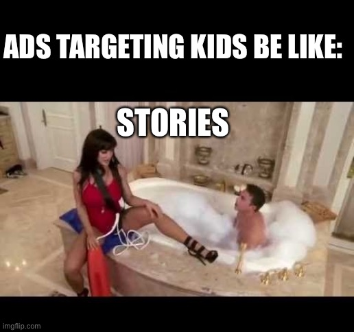 Ads for interactive story apps |  ADS TARGETING KIDS BE LIKE:; STORIES | image tagged in memes,funny,ads,stories,apps,sad but true | made w/ Imgflip meme maker