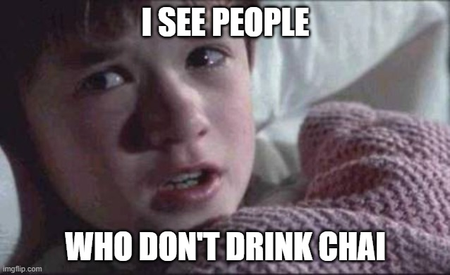 I see people who don't drink chai |  I SEE PEOPLE; WHO DON'T DRINK CHAI | image tagged in memes,i see dead people,chai,tea | made w/ Imgflip meme maker