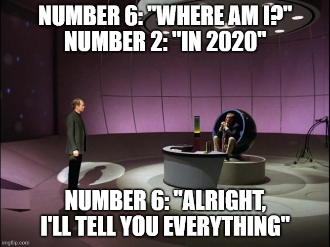 "Number 6 finally breaks |  NUMBER 6: ""WHERE AM I?"" NUMBER 2: ""IN 2020""; NUMBER 6: ""ALRIGHT, I'LL TELL YOU EVERYTHING"" 