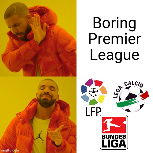 Watching La Liga, Serie A and Bundesliga at it's best |  Boring Premier League | image tagged in memes,drake hotline bling,funny,football,soccer | made w/ Imgflip meme maker