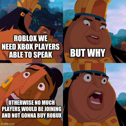 roblox meme |  ROBLOX WE NEED XBOX PLAYERS ABLE TO SPEAK; BUT WHY; OTHERWISE NO MUCH PLAYERS WOULD BE JOINING AND NOT GONNA BUY ROBUX | image tagged in we are safe here | made w/ Imgflip meme maker
