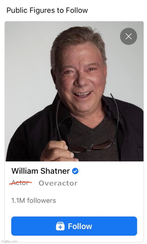 There I fixed it. |  Overactor | image tagged in star trek,william shatner,actor,captain kirk,capt kirk william shatner,facebook | made w/ Imgflip meme maker
