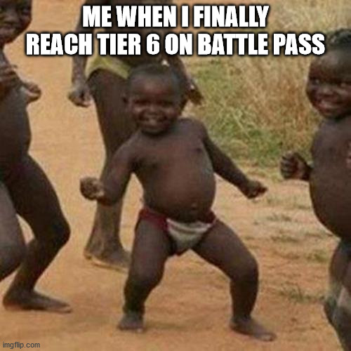 its so hard to tier up in brawlhalla free pass |  ME WHEN I FINALLY REACH TIER 6 ON BATTLE PASS | image tagged in memes,third world success kid | made w/ Imgflip meme maker