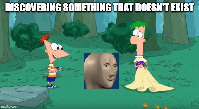 Discovering Something That Doesn't Exist |  DISCOVERING SOMETHING THAT DOESN'T EXIST | image tagged in discovering something that doesn't exist | made w/ Imgflip meme maker
