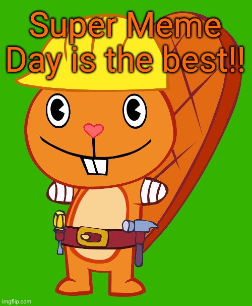 Handy Pose (HTF) | Super Meme Day is the best!! | image tagged in handy pose htf | made w/ Imgflip meme maker