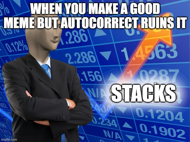 STUPID AUTOCORRECT! |  WHEN YOU MAKE A GOOD MEME BUT AUTOCORRECT RUINS IT; STACKS | image tagged in stonks | made w/ Imgflip meme maker