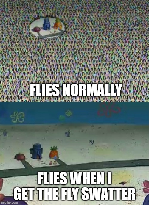 Darn flies |  FLIES NORMALLY; FLIES WHEN I GET THE FLY SWATTER | image tagged in spongebob,flies,fly,bikini bottom,memes,funny memes | made w/ Imgflip meme maker