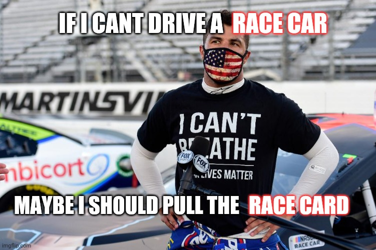 RACE CAR; IF I CANT DRIVE A; MAYBE I SHOULD PULL THE; RACE CARD | made w/ Imgflip meme maker
