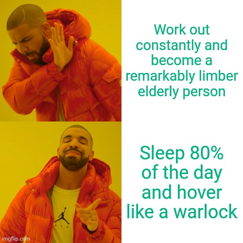 Mature Age Fitness: Humans vs. Cats |  Work out constantly and become a remarkably limber elderly person; Sleep 80% of the day and hover like a warlock | image tagged in memes,drake hotline bling,cats,pets | made w/ Imgflip meme maker