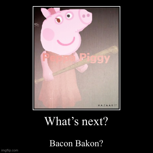Granny turned into a pig | What's next? | Bacon Bakon? | image tagged in demotivationals,peppa,piggy,roblox piggy,roblox | made w/ Imgflip demotivational maker