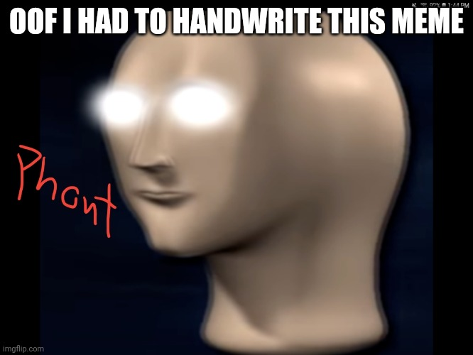 Phont | OOF I HAD TO HANDWRITE THIS MEME | image tagged in phont | made w/ Imgflip meme maker