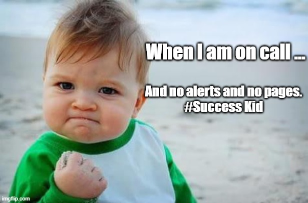 #Success Kid |  When I am on call ... And no alerts and no pages. #Success Kid | image tagged in fist pump baby | made w/ Imgflip meme maker