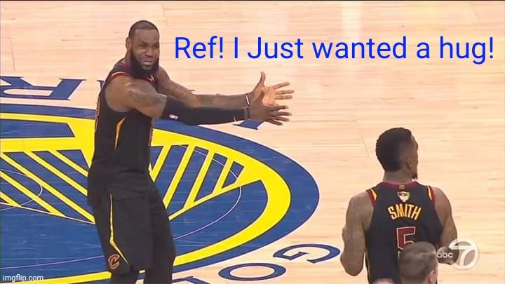 LeBron wants a hug | image tagged in nba memes,basketball,lebron james | made w/ Imgflip meme maker