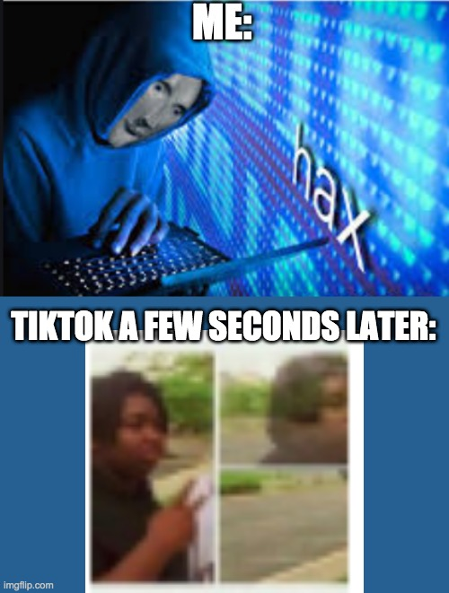 Using your power for the greater good |  ME:; TIKTOK A FEW SECONDS LATER: | image tagged in hax,black guy disappearing | made w/ Imgflip meme maker