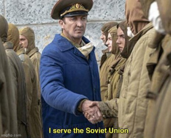 image tagged in i serve the soviet union | made w/ Imgflip meme maker