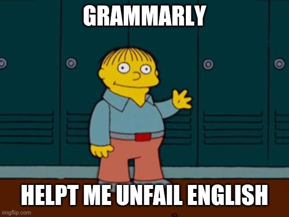 ralph wiggum |  GRAMMARLY; HELPT ME UNFAIL ENGLISH | image tagged in ralph wiggum | made w/ Imgflip meme maker